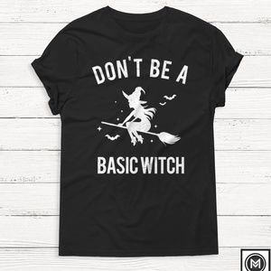 Tops - DON'T BE A BASIC WITCH HALLOWEEN TSHIRT